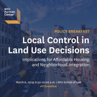 Policy Breakfast: Local Control in Land Use Decisions, Implications for Affordable Housing and Neighborhood Integration - March 6, 2019, 8:30-10:00am, at the NYU School of Law - #FCbreakfast